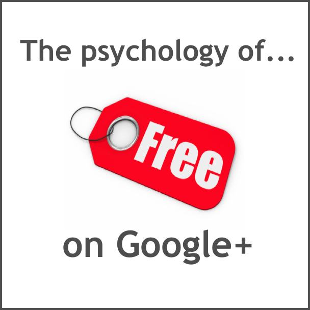 The Psychology of 'Free' on Google Plus