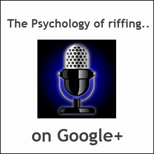 The psychology of riffing on Google Plus