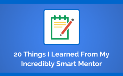 20 Things I Learned From My Incredibly Smart Mentor