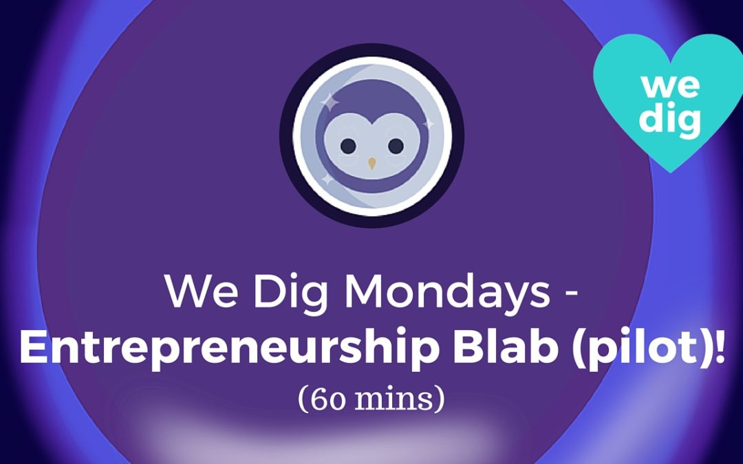 We Dig Mondays – Entrepreneurship Blab! (60 mins)