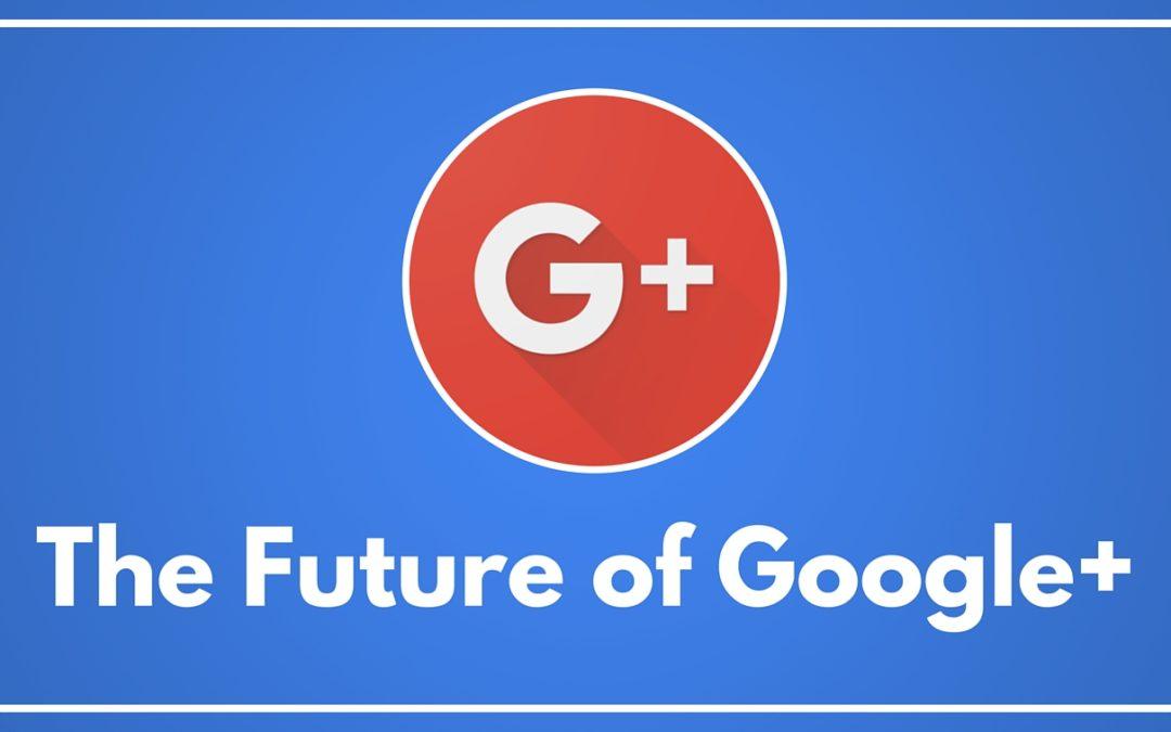 The Future of Google+9 min read