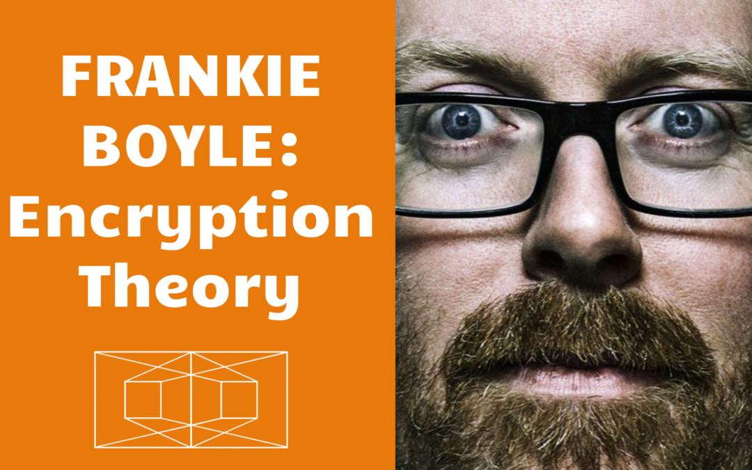 Frankie Boyle: Encryption theory3 min read